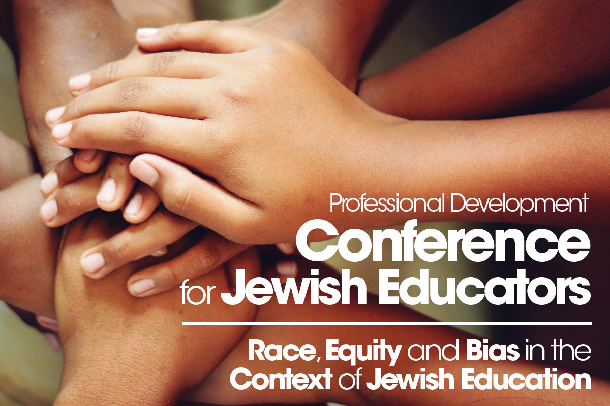 Conference for Jewish Educators: Race, Equity and Bias in the Context of Jewish Education