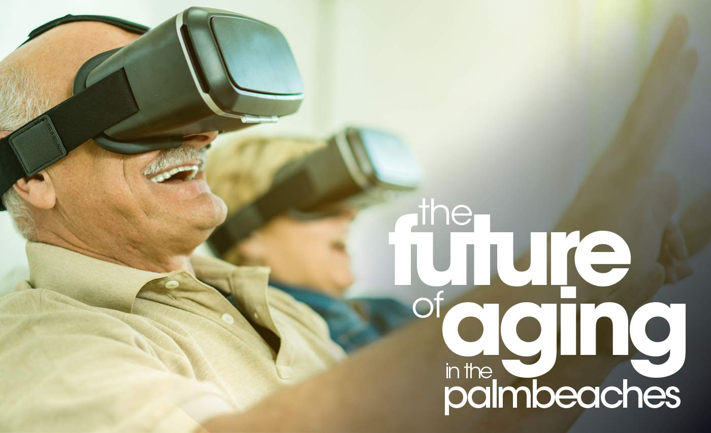 THE FUTURE OF AGING IN THE PALM BEACHES
