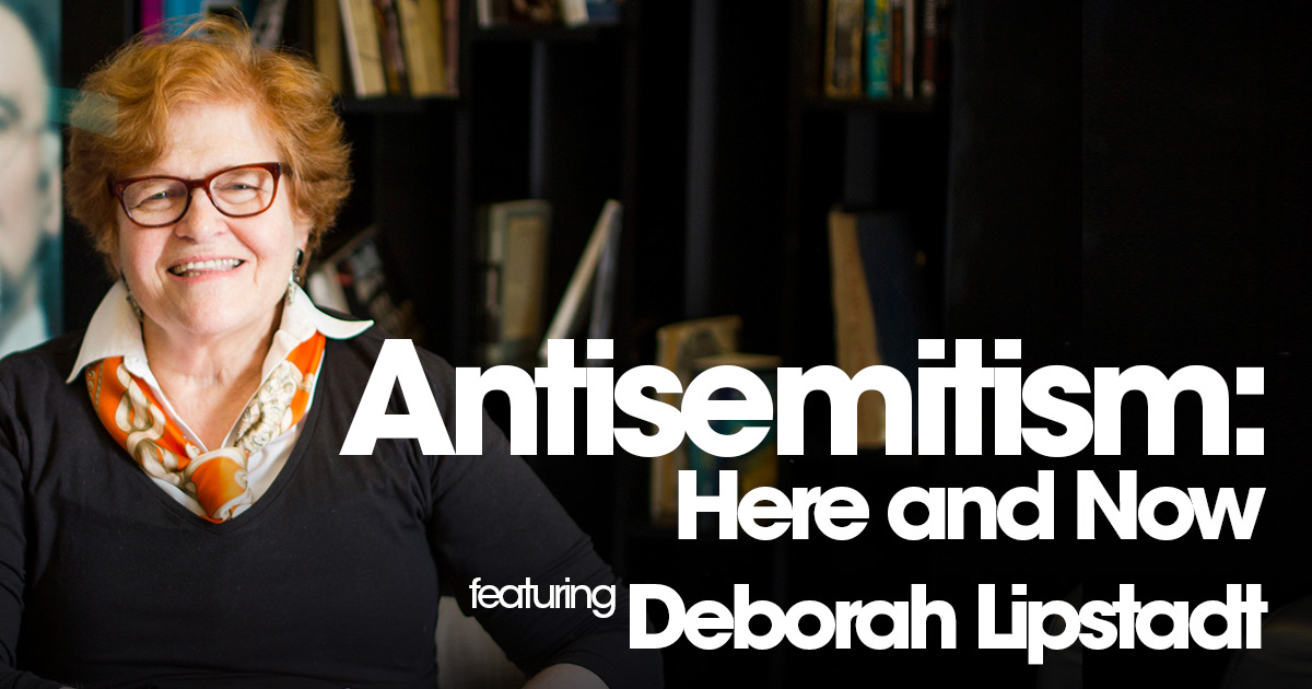 STAND UP TO ANTISEMITISM WITH RENOWNED EXPERT DEBORAH LIPSTADT